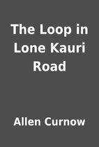 The Loop in Lone Kauri Road by Allen Curnow