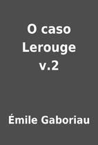 O caso Lerouge v.2 by Émile Gaboriau