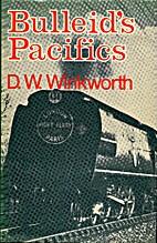Bulleid's Pacifics by D.W. Winkworth