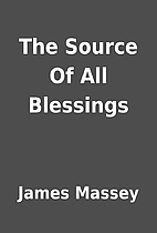 The Source Of All Blessings by James Massey