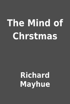 The Mind of Chrstmas by Richard Mayhue