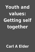 Youth and values: Getting self together by…