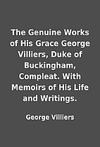 The Genuine Works of His Grace George…