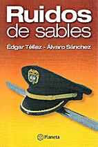Ruidos de Sables by Edgar Téllez y Álvaro…