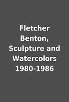 Fletcher Benton, Sculpture and Watercolors…