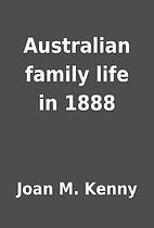 Australian family life in 1888 by Joan M.…