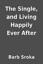 The Single, and Living Happily Ever After by…