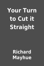 Your Turn to Cut it Straight by Richard…