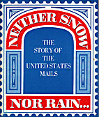 Neither snow, nor rain ... ;: The story of…
