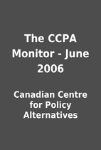 The CCPA Monitor - June 2006 by Canadian…