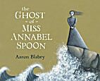 The Ghost of Miss Annabel Spoon by Aaron…