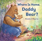 Where Is Home, Daddy Bear? by Nicola…