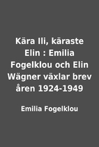 Kära Ili, käraste Elin : Emilia Fogelklou…
