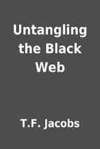 Untangling the Black Web by T.F. Jacobs