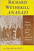 Richard Wetherill: Anasazi by Frank Richard…