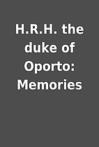H.R.H. the duke of Oporto: Memories