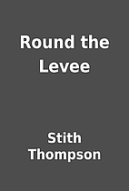 Round the Levee by Stith Thompson