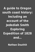 A guide to Oregon south coast history:…