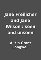 Jane Freilicher and Jane Wilson : seen and…