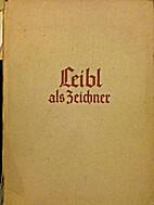 Wilhelm Leibl als Zeichner. Mit 96 Abb. und…
