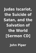 Judas Iscariot, the Suicide of Satan, and…