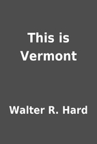This is Vermont by Walter R. Hard