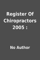 Register Of Chiropractors 2005 : by No…