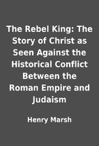 The Rebel King: The Story of Christ as Seen…