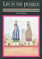 Life in the Pueblos by Ruth Underhill