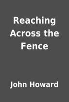 Reaching Across the Fence by John Howard