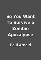 So You Want To Survive a Zombie Apocalypse…