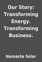 Our Story: Transforming Energy. Transforming…