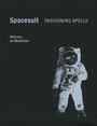 Spacesuit: Fashioning Apollo by Nicholas De Monchaux