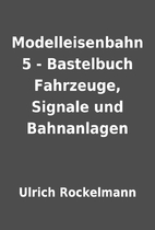 Modelleisenbahn 5 - Bastelbuch Fahrzeuge,…