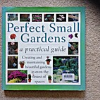 Perfect Small Gardens - a practical guide
