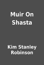Muir On Shasta by Kim Stanley Robinson