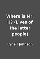 Where is Mr. H? (Lives of the letter people)…