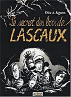 Le secret des Bois de Lascaux by Thierry…