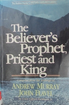 The Believer's Prophet, Priest and King…