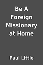 Be A Foreign Missionary at Home by Paul…
