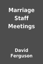 Marriage Staff Meetings by David Ferguson