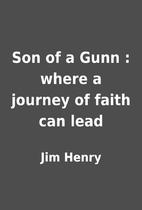 Son of a Gunn : where a journey of faith can…