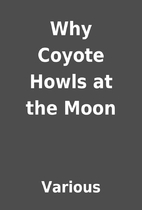 Why Coyote Howls at the Moon by Various