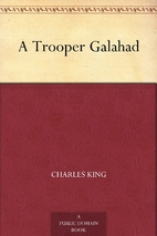 A Trooper Galahad by Charles King