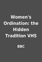 Women's Ordination: the Hidden Tradition VHS…