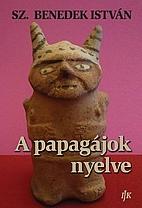 A papagájok nyelve by István Sz. Benedek