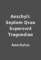 Aeschyli: Septem Qvae Svpersvnt Tragoediae…
