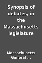Synopsis of debates, in the Massachusetts…