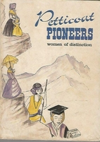 Petticoat pioneers: Women of distinction by…