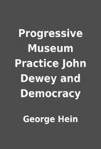 Progressive Museum Practice John Dewey and…
